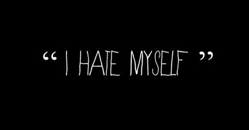 10 Reasons why people hate themselves.